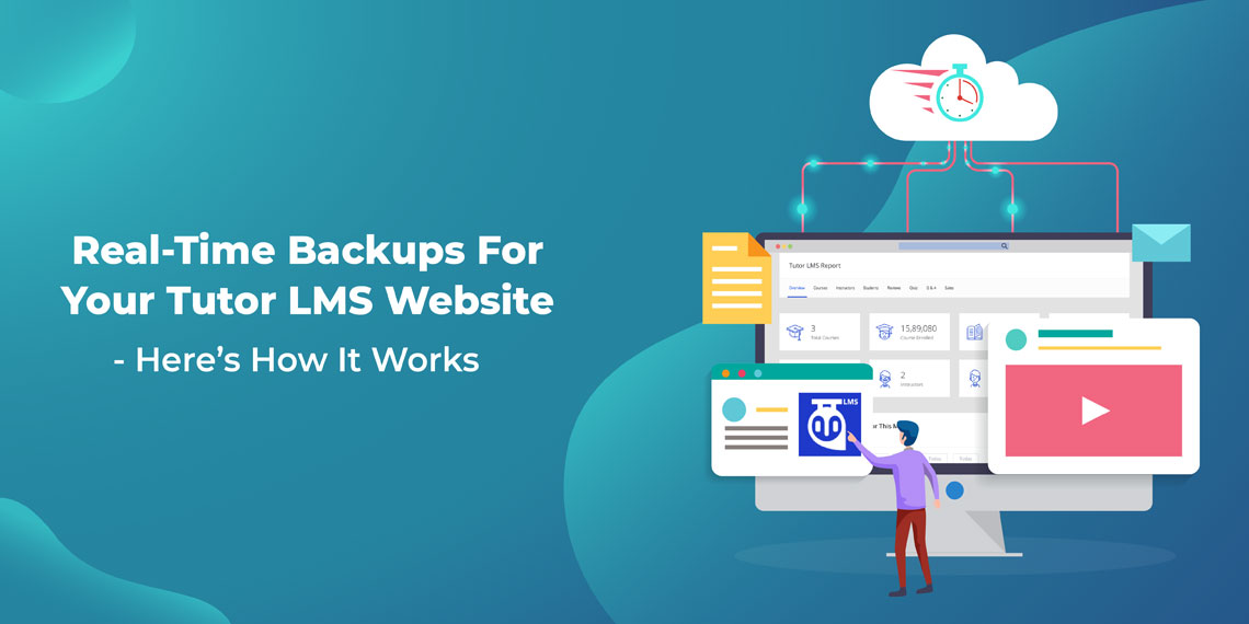 Real-Time Backups For Your Tutor LMS Website – Here's How It