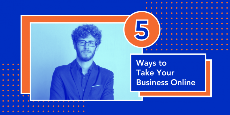 5 Ways to Take Your Business Online